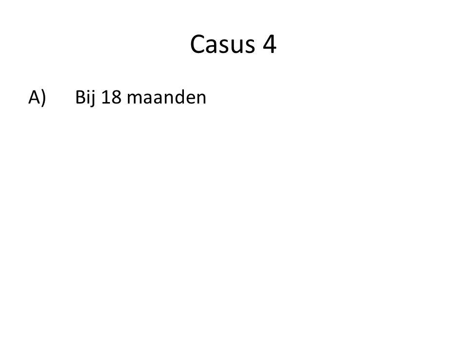 Casus 4 A) Bij 18 maanden