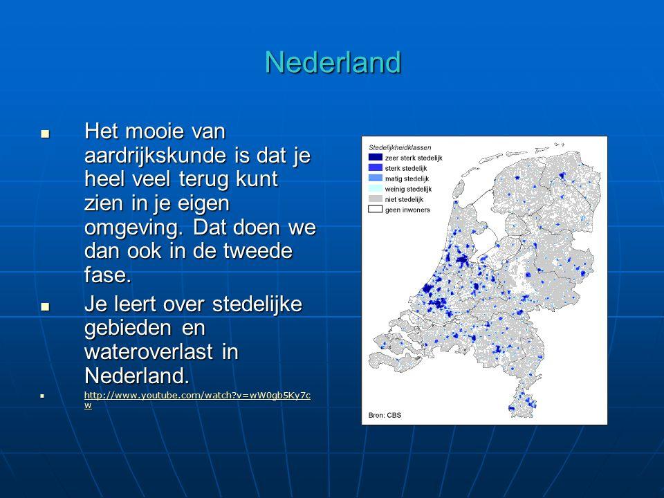 Nederland Het mooie van aardrijkskunde is dat je heel veel terug kunt zien in je eigen omgeving. Dat doen we dan ook in de tweede fase.
