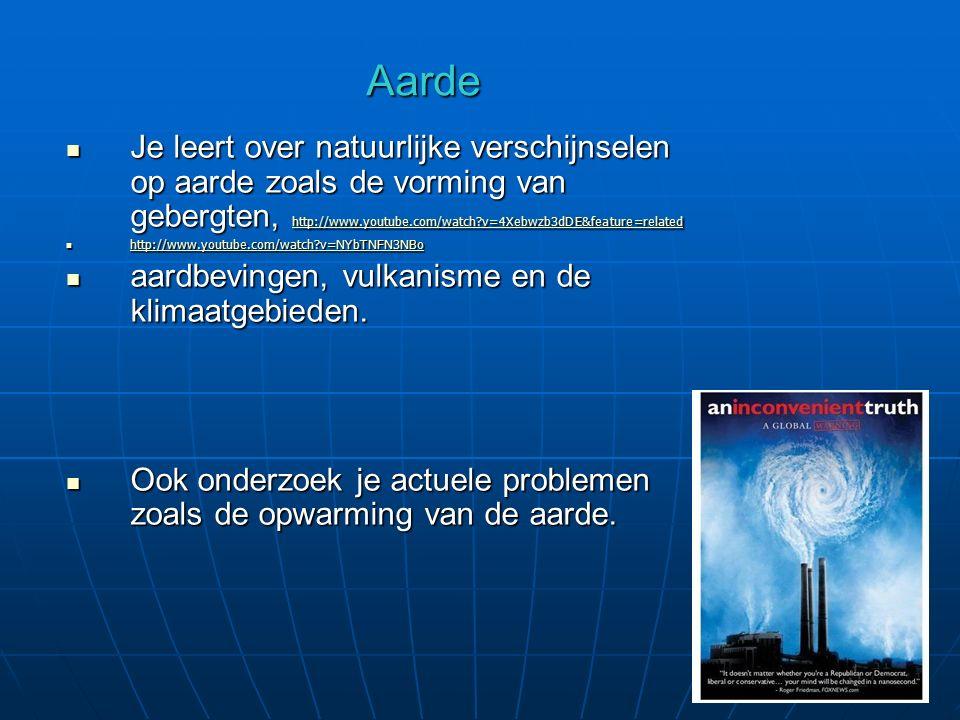 Aarde Je leert over natuurlijke verschijnselen op aarde zoals de vorming van gebergten, http://www.youtube.com/watch v=4Xebwzb3dDE&feature=related.