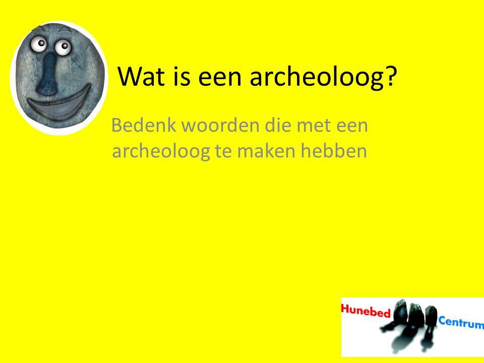 Bedenk woorden die met een archeoloog te maken hebben
