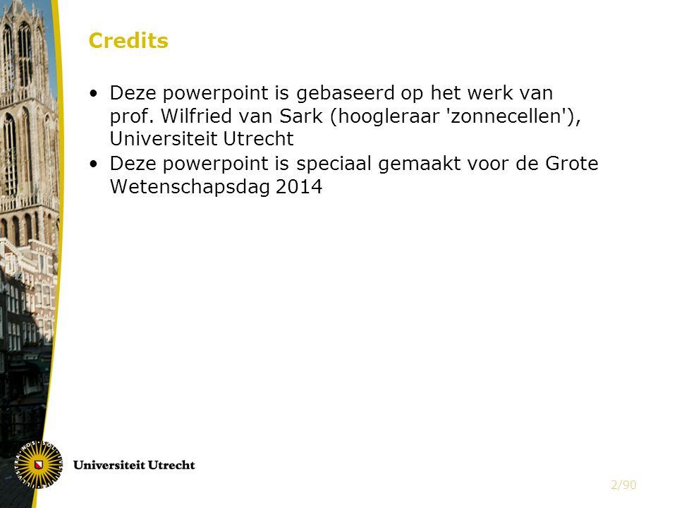 Credits Deze powerpoint is gebaseerd op het werk van prof. Wilfried van Sark (hoogleraar zonnecellen ), Universiteit Utrecht.