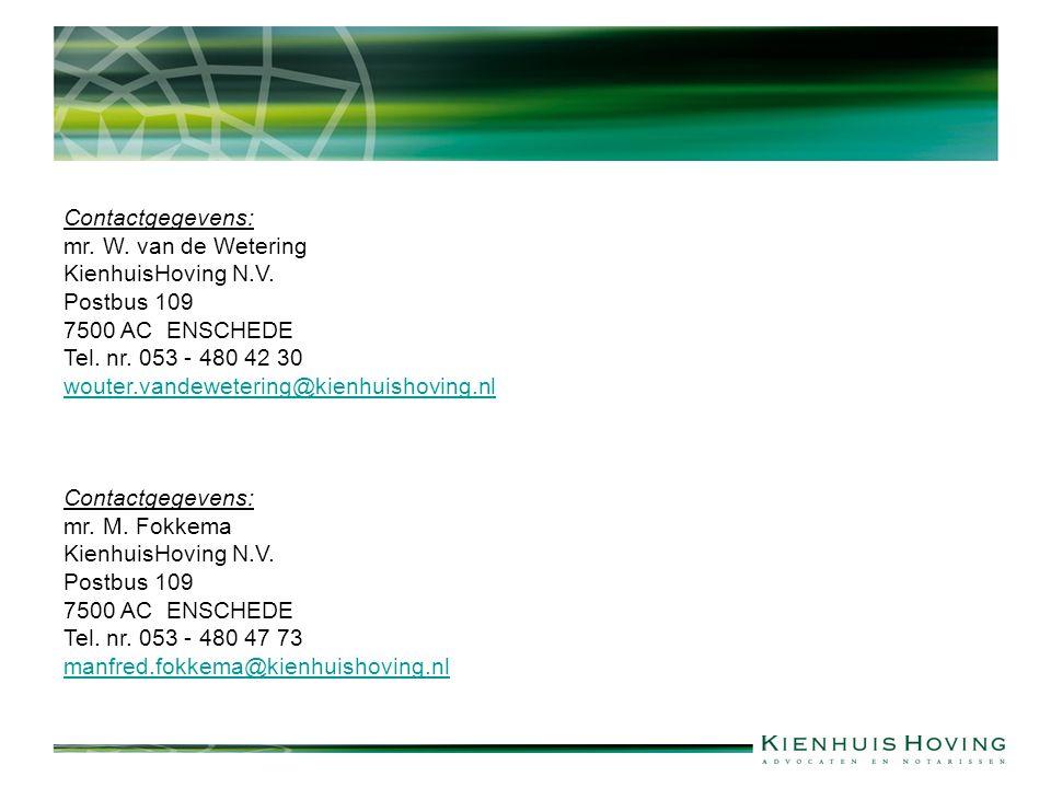 Contactgegevens: mr. W. van de Wetering. KienhuisHoving N.V. Postbus 109. 7500 AC ENSCHEDE. Tel. nr. 053 - 480 42 30.