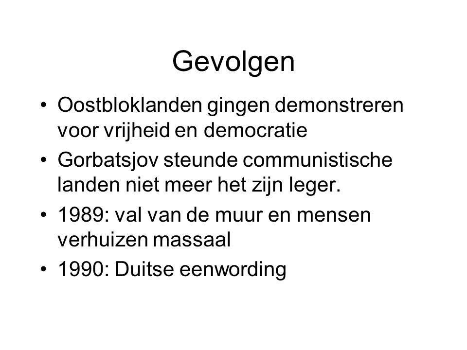 Gevolgen Oostbloklanden gingen demonstreren voor vrijheid en democratie. Gorbatsjov steunde communistische landen niet meer het zijn leger.