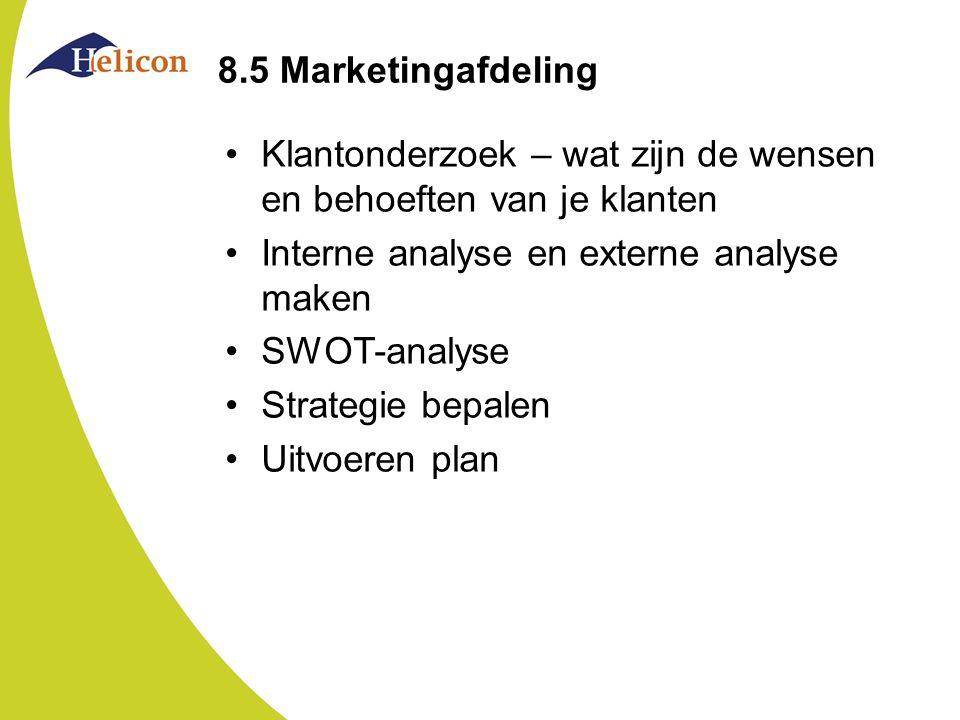 8.5 Marketingafdeling Klantonderzoek – wat zijn de wensen en behoeften van je klanten. Interne analyse en externe analyse maken.