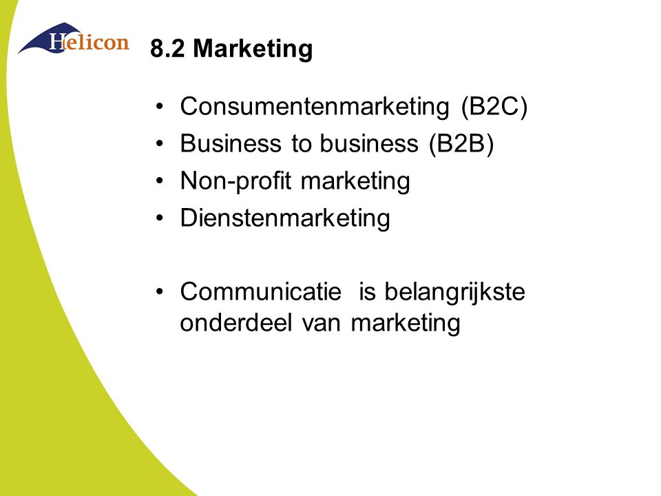 8.2 Marketing Consumentenmarketing (B2C) Business to business (B2B) Non-profit marketing. Dienstenmarketing.