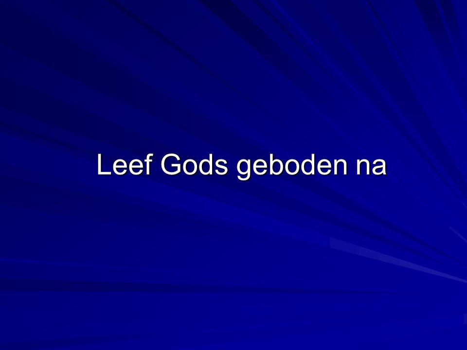 Leef Gods geboden na