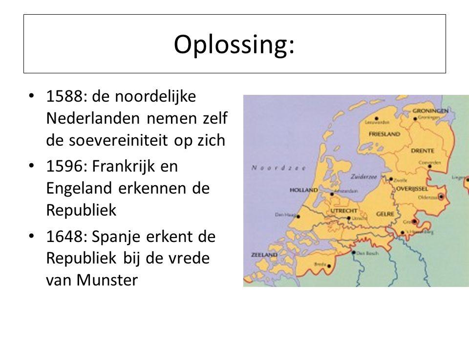 Oplossing: 1588: de noordelijke Nederlanden nemen zelf de soevereiniteit op zich. 1596: Frankrijk en Engeland erkennen de Republiek.