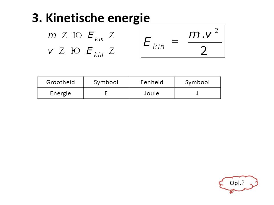 3. Kinetische energie Grootheid Symbool Eenheid Energie E Joule J