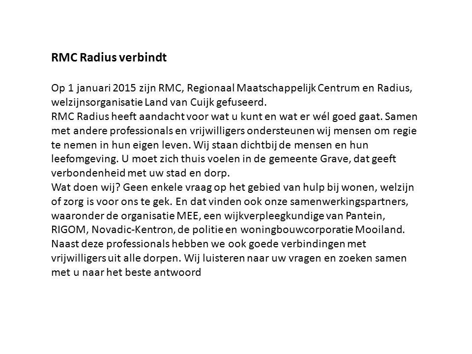 RMC Radius verbindt Op 1 januari 2015 zijn RMC, Regionaal Maatschappelijk Centrum en Radius, welzijnsorganisatie Land van Cuijk gefuseerd.