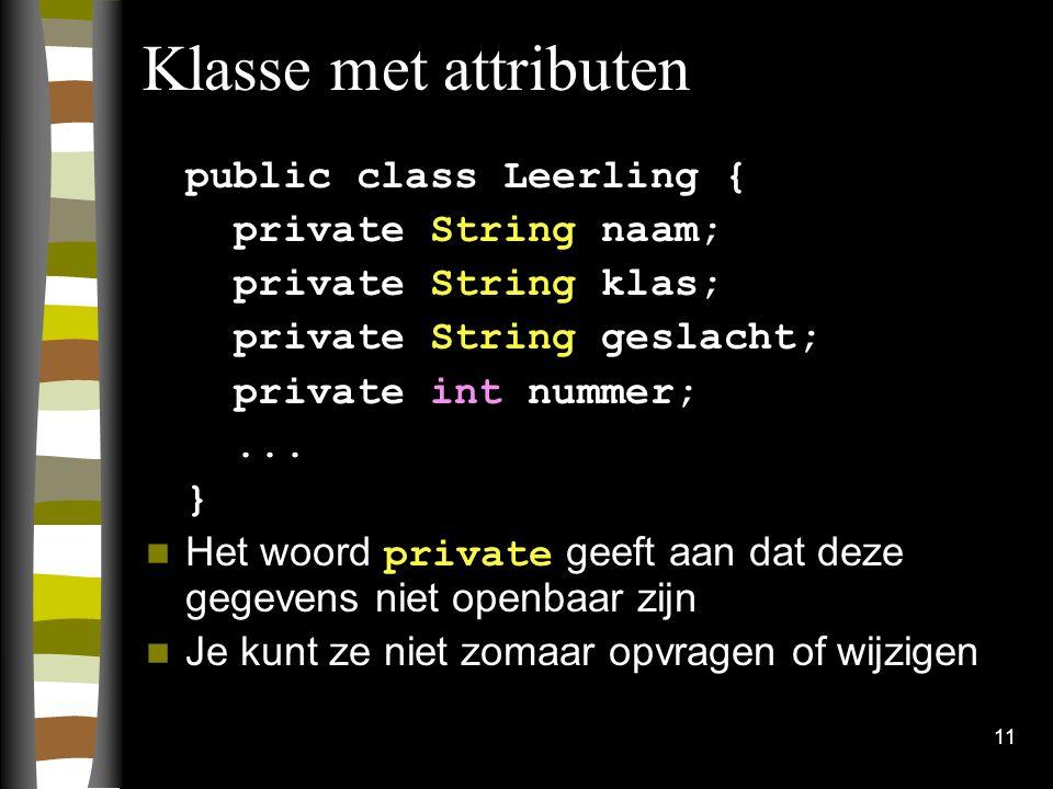 Klasse met attributen public class Leerling { private String naam;