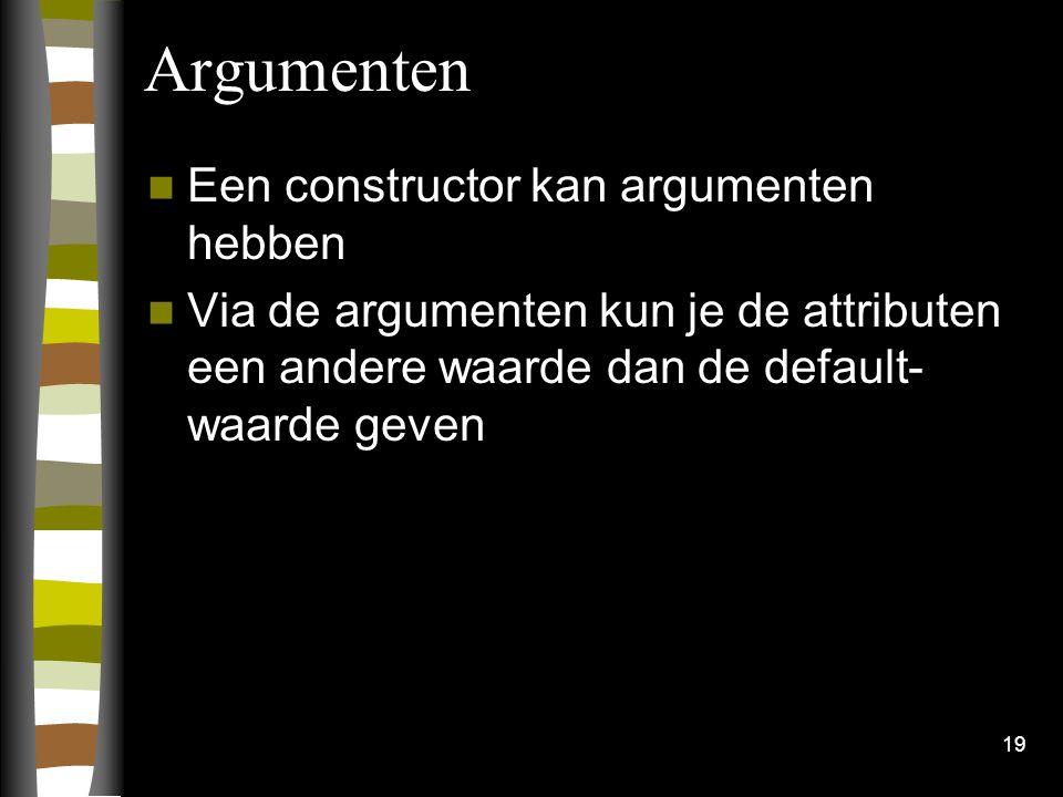 Argumenten Een constructor kan argumenten hebben