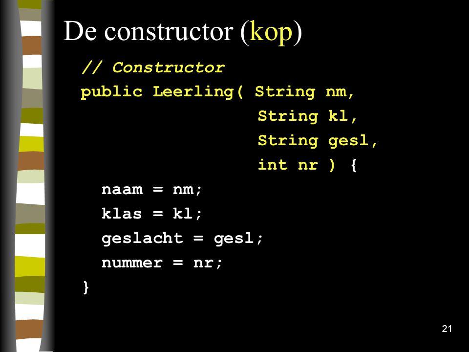 De constructor (kop) // Constructor public Leerling( String nm,