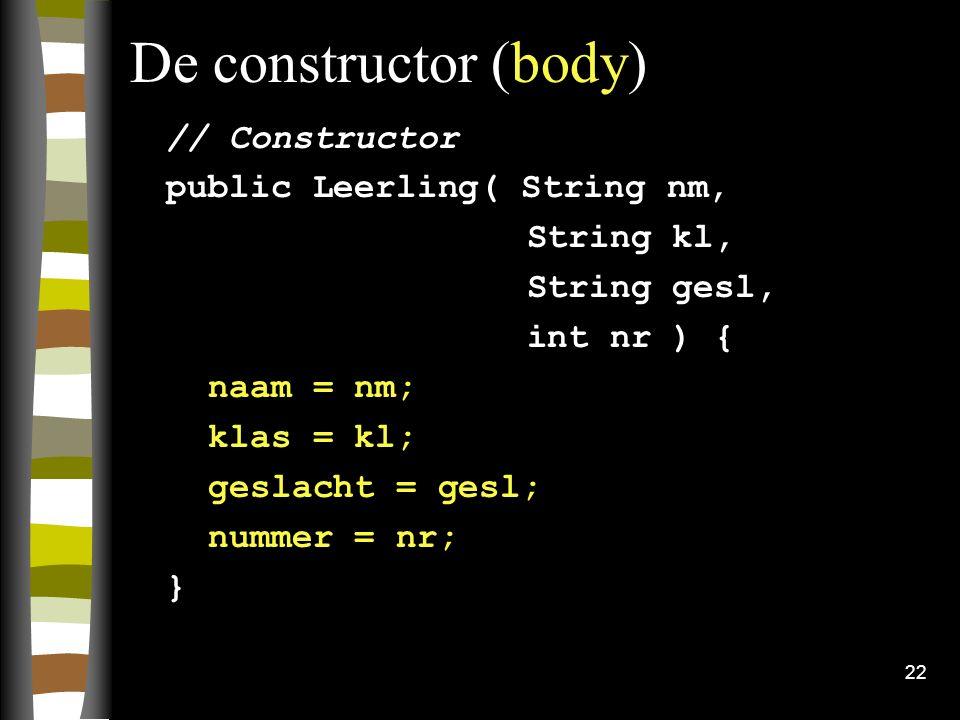 De constructor (body) // Constructor public Leerling( String nm,