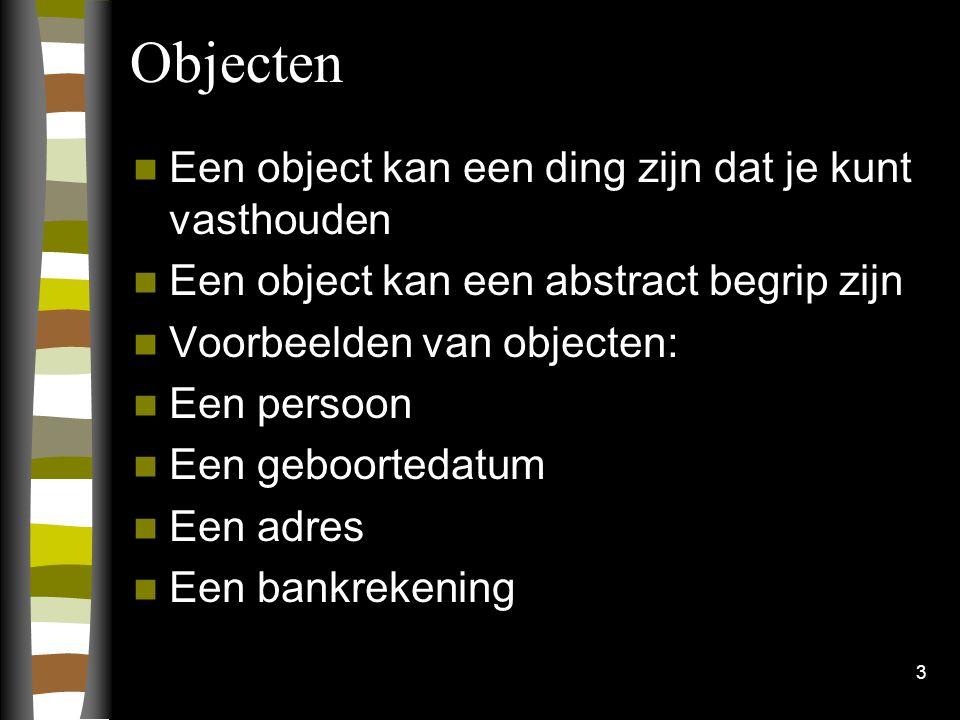 Objecten Een object kan een ding zijn dat je kunt vasthouden