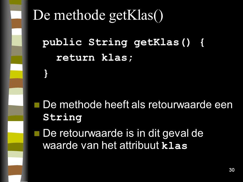 De methode getKlas() public String getKlas() { return klas; }