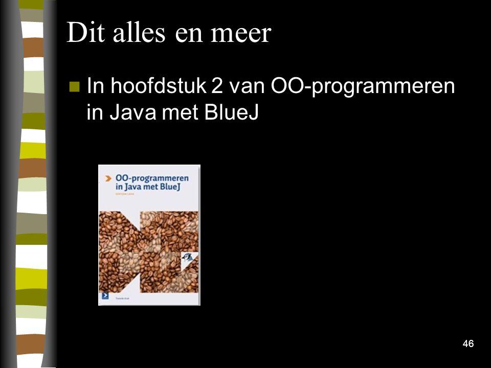 Dit alles en meer In hoofdstuk 2 van OO-programmeren in Java met BlueJ