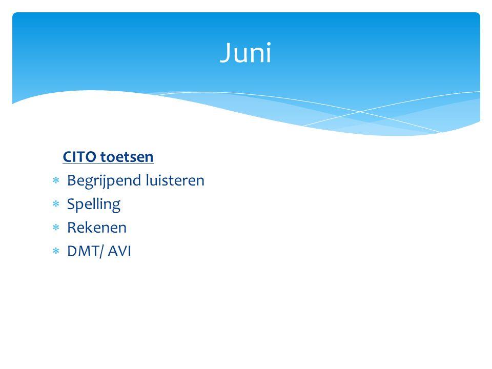 Juni CITO toetsen Begrijpend luisteren Spelling Rekenen DMT/ AVI