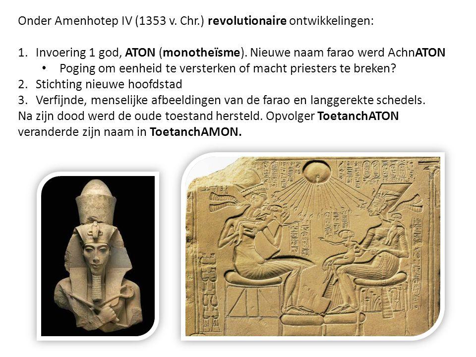 Onder Amenhotep IV (1353 v. Chr.) revolutionaire ontwikkelingen: