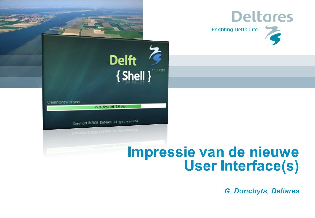 Impressie van de nieuwe User Interface(s) G. Donchyts, Deltares