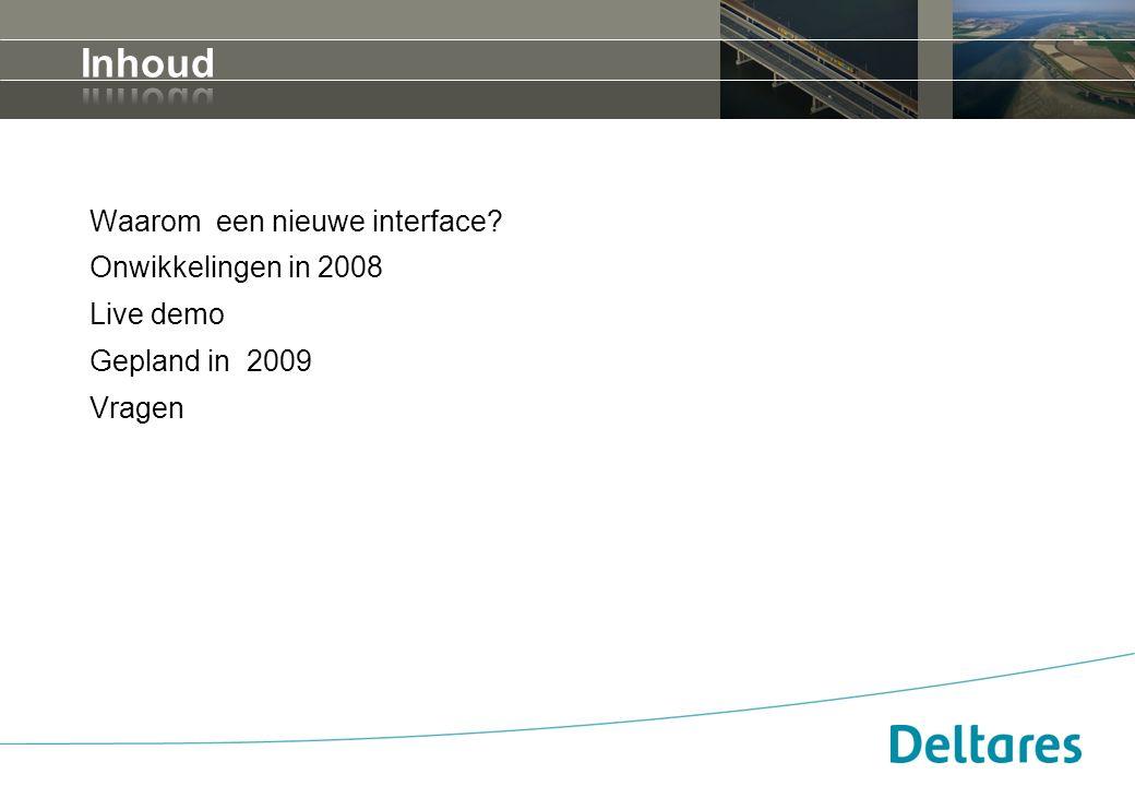 Inhoud Waarom een nieuwe interface Onwikkelingen in 2008 Live demo Gepland in 2009 Vragen