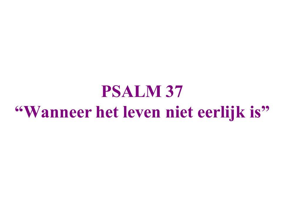 PSALM 37 Wanneer het leven niet eerlijk is