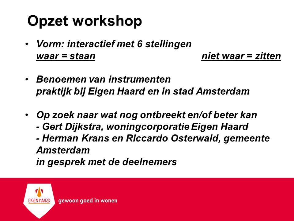 Opzet workshop Vorm: interactief met 6 stellingen waar = staan niet waar = zitten.