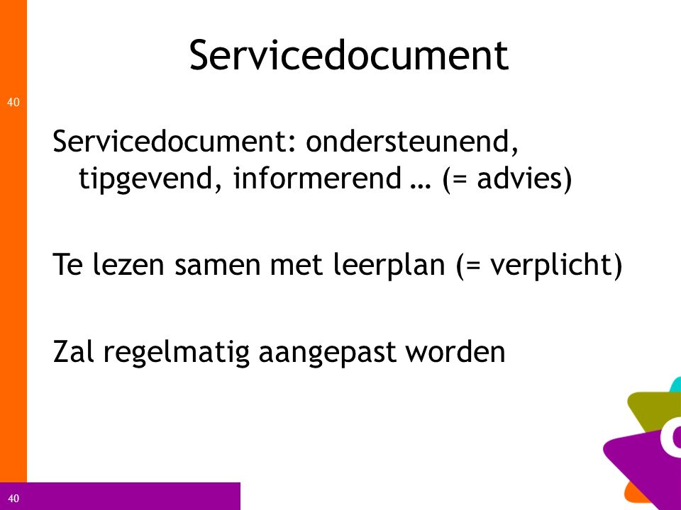 Servicedocument Servicedocument: ondersteunend, tipgevend, informerend … (= advies) Te lezen samen met leerplan (= verplicht)