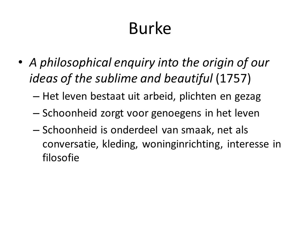 Burke A philosophical enquiry into the origin of our ideas of the sublime and beautiful (1757) Het leven bestaat uit arbeid, plichten en gezag.
