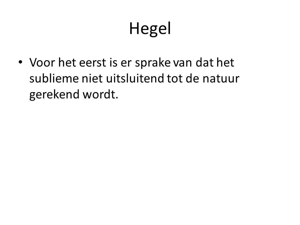 Hegel Voor het eerst is er sprake van dat het sublieme niet uitsluitend tot de natuur gerekend wordt.