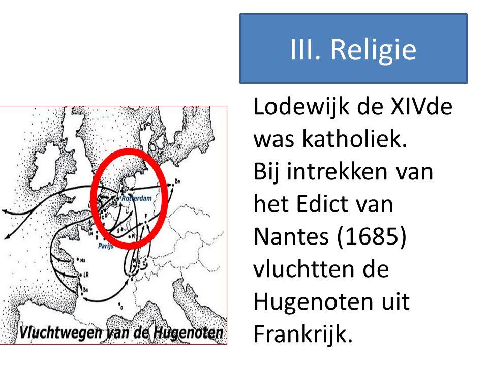 III. Religie Lodewijk de XIVde was katholiek.