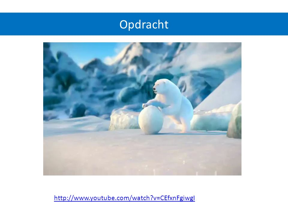 Opdracht http://www.youtube.com/watch v=CEfxnFgiwgI