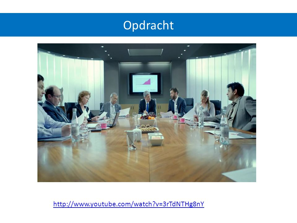 Opdracht http://www.youtube.com/watch v=3rTdNTHg8nY