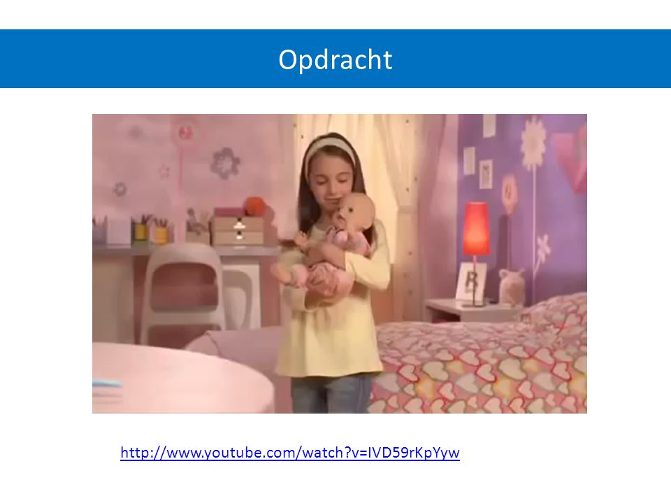 Opdracht http://www.youtube.com/watch v=IVD59rKpYyw