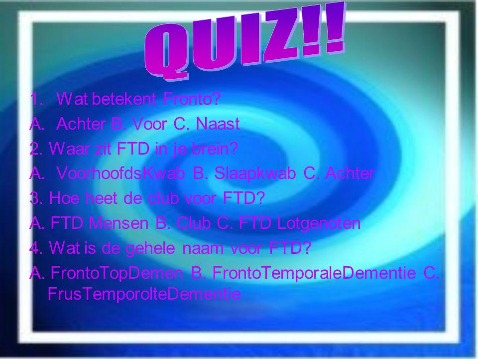 QUIZ!! Wat betekent Fronto Achter B. Voor C. Naast