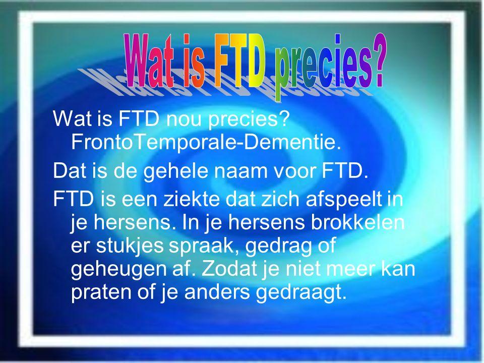 Wat is FTD precies Wat is FTD nou precies FrontoTemporale-Dementie.