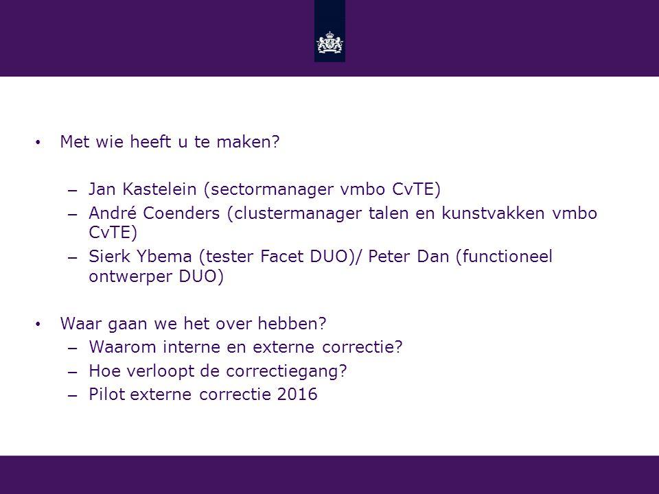 Met wie heeft u te maken Jan Kastelein (sectormanager vmbo CvTE) André Coenders (clustermanager talen en kunstvakken vmbo CvTE)