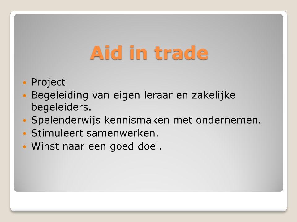 Aid in trade Project. Begeleiding van eigen leraar en zakelijke begeleiders. Spelenderwijs kennismaken met ondernemen.