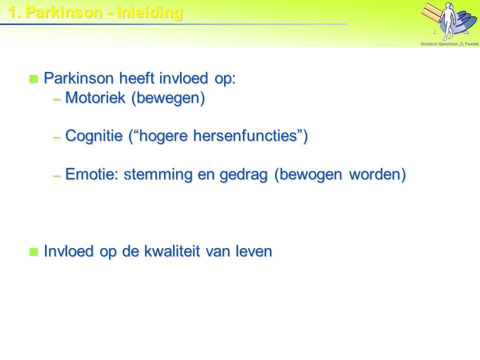 1. Parkinson - Inleiding Parkinson heeft invloed op: Motoriek (bewegen) Cognitie ( hogere hersenfuncties )