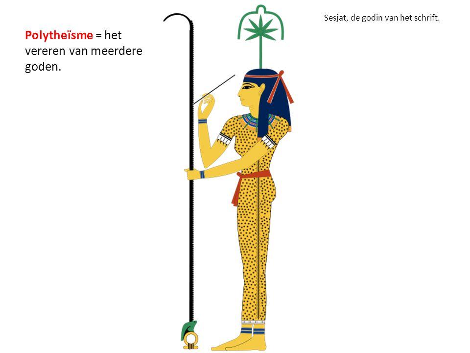 Polytheïsme = het vereren van meerdere goden.