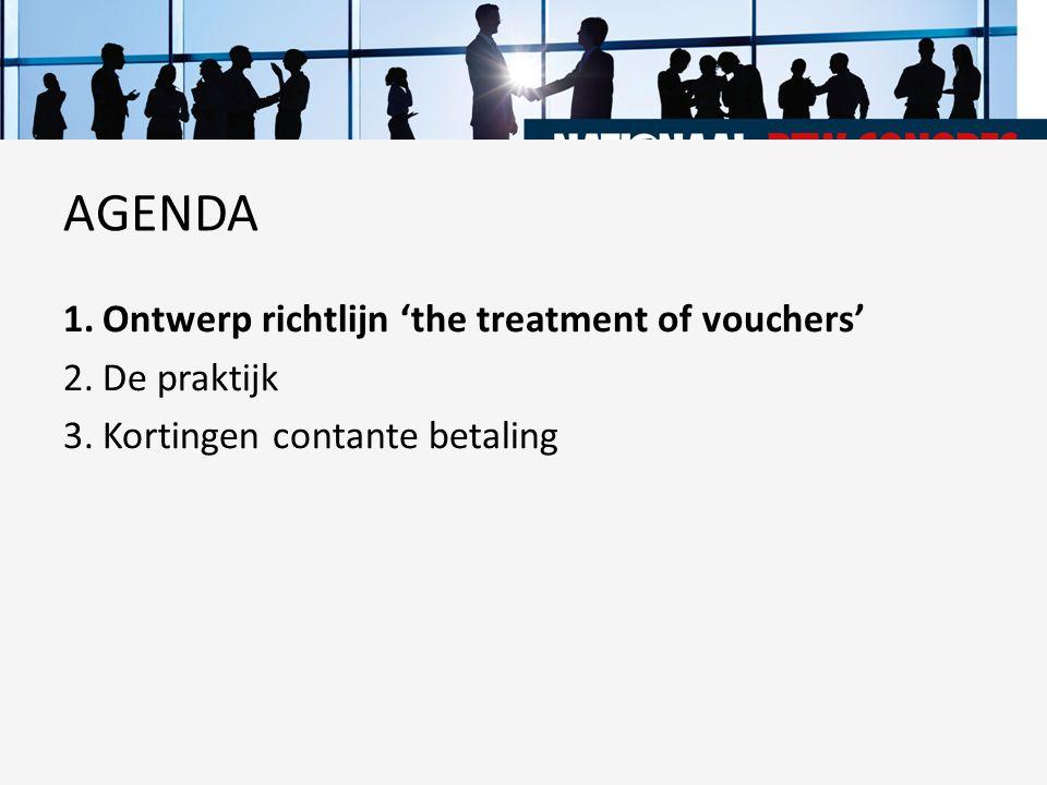 AGENDA Ontwerp richtlijn 'the treatment of vouchers' De praktijk