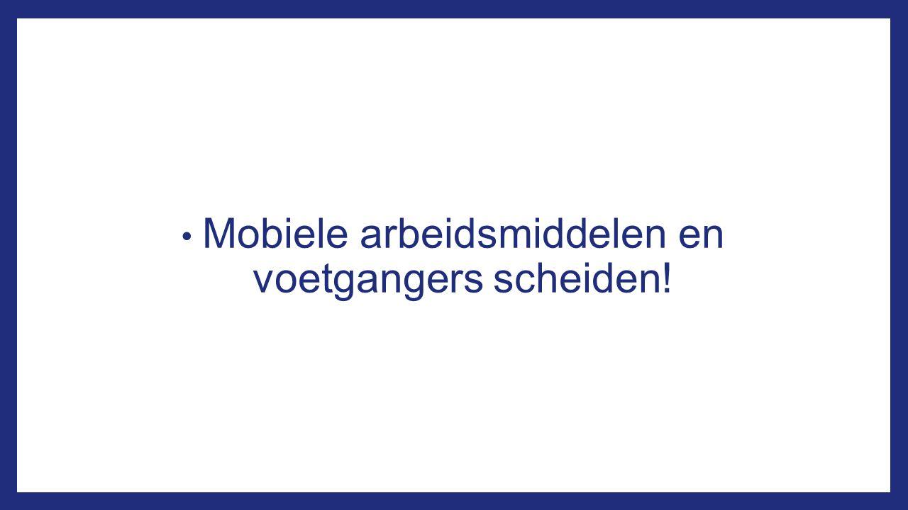 Mobiele arbeidsmiddelen en voetgangers scheiden!
