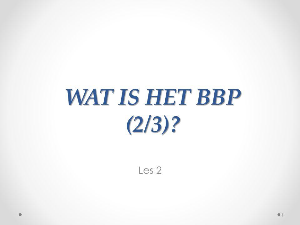 WAT IS HET BBP (2/3) Les 2