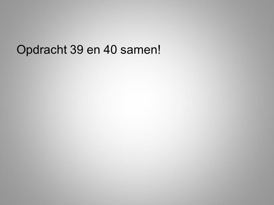 Opdracht 39 en 40 samen!