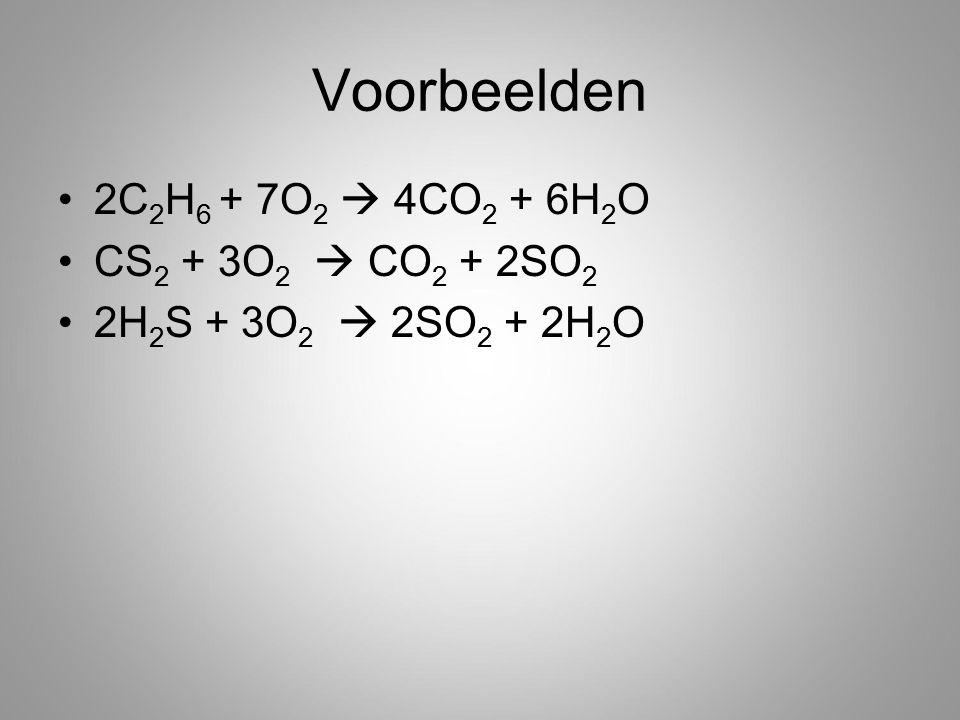 Voorbeelden 2C2H6 + 7O2  4CO2 + 6H2O CS2 + 3O2  CO2 + 2SO2