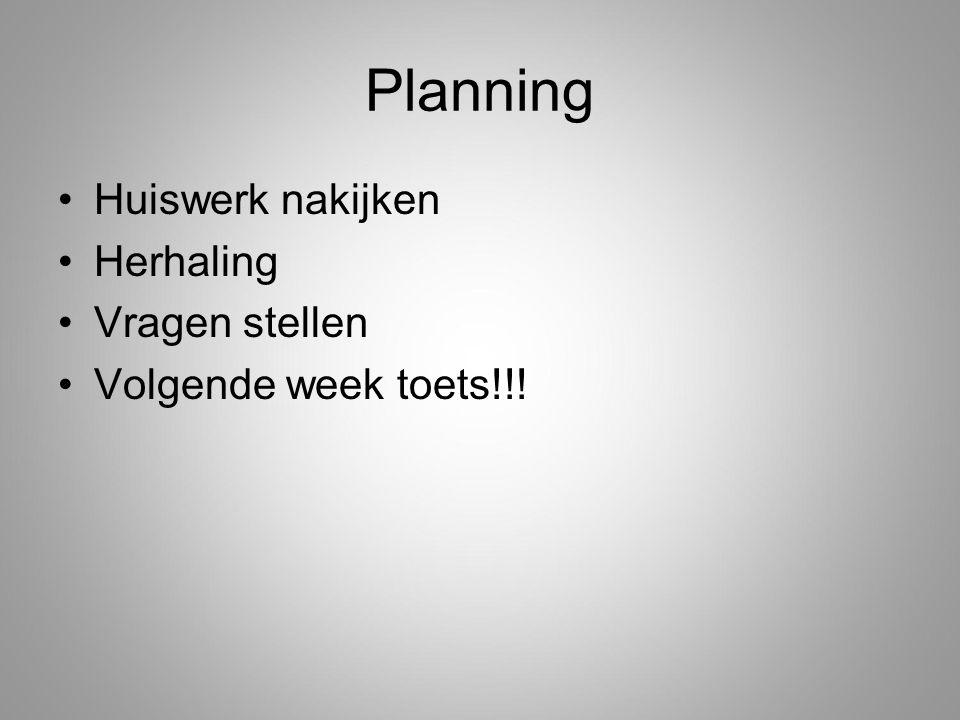 Planning Huiswerk nakijken Herhaling Vragen stellen