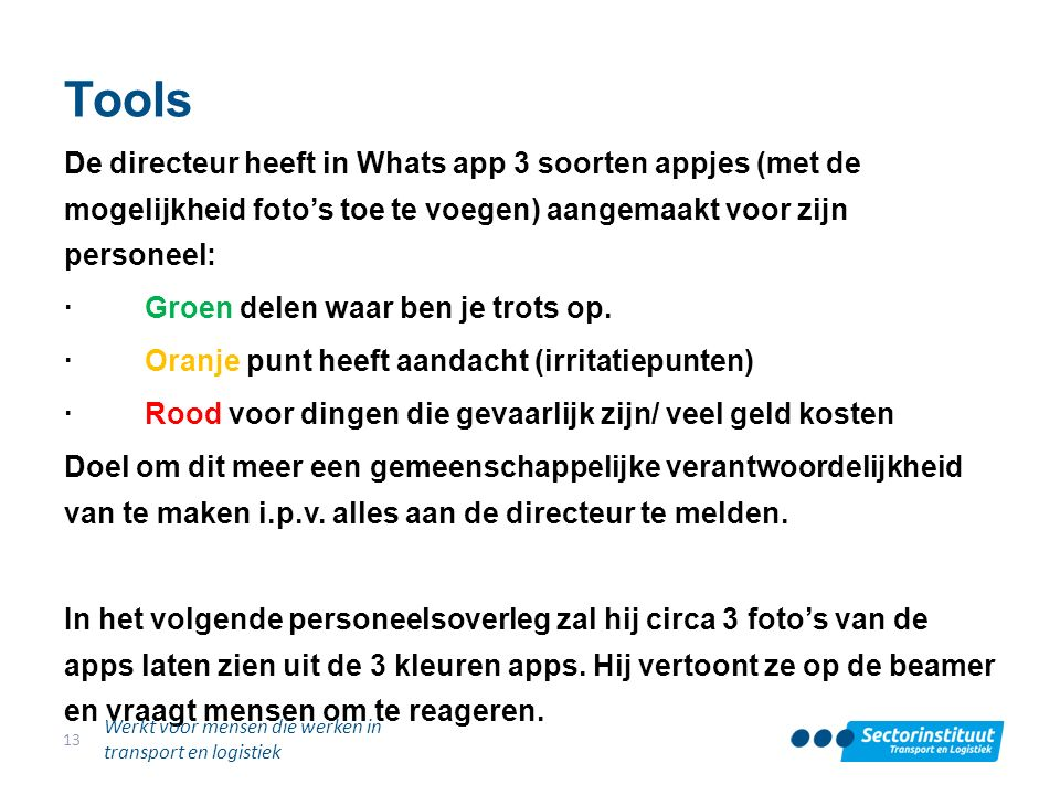 Tools De directeur heeft in Whats app 3 soorten appjes (met de mogelijkheid foto's toe te voegen) aangemaakt voor zijn personeel: