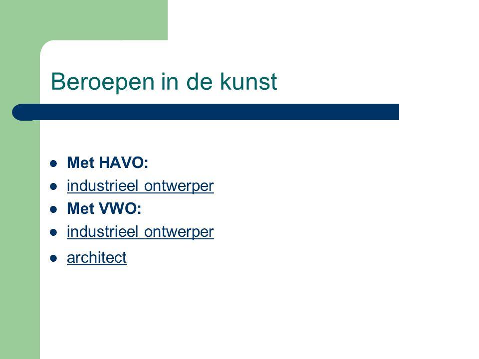 Beroepen in de kunst Met HAVO: industrieel ontwerper Met VWO: