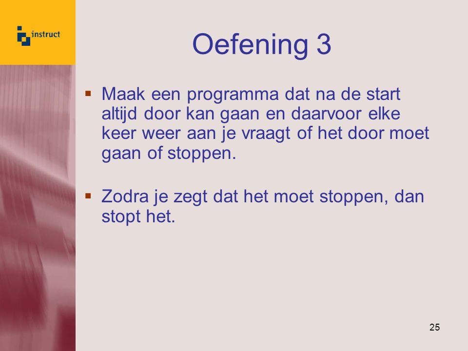 Oefening 3 Maak een programma dat na de start altijd door kan gaan en daarvoor elke keer weer aan je vraagt of het door moet gaan of stoppen.