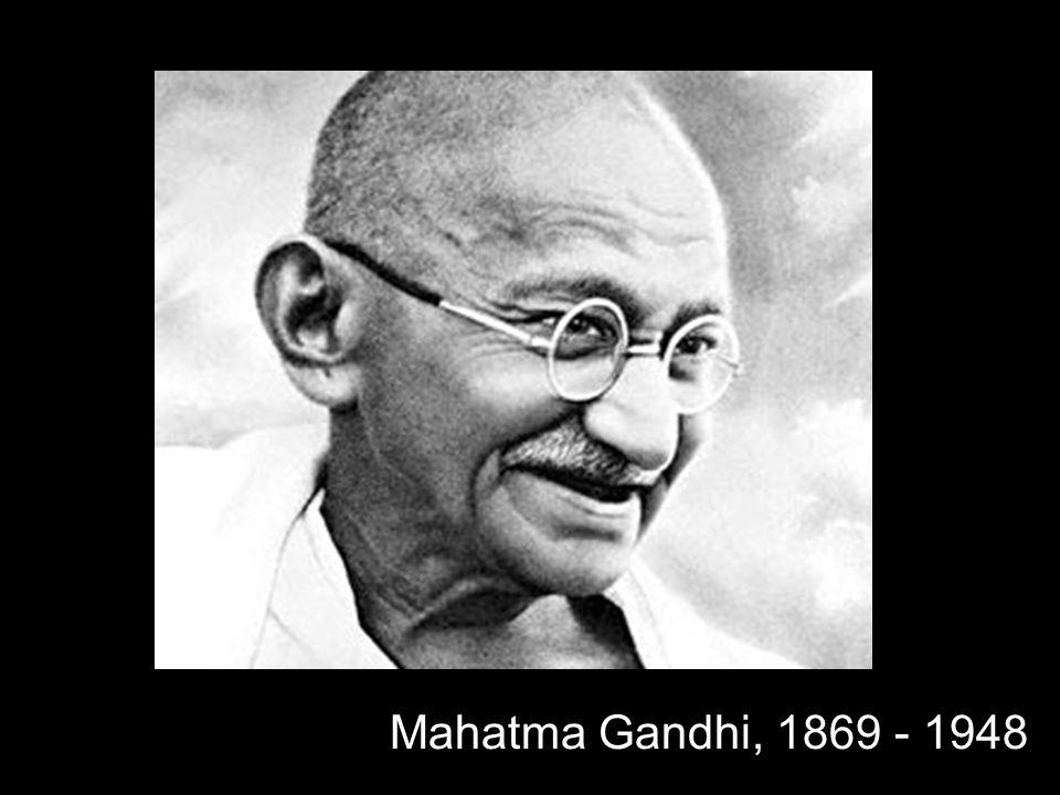 Mahatma Gandhi, 1869 - 1948