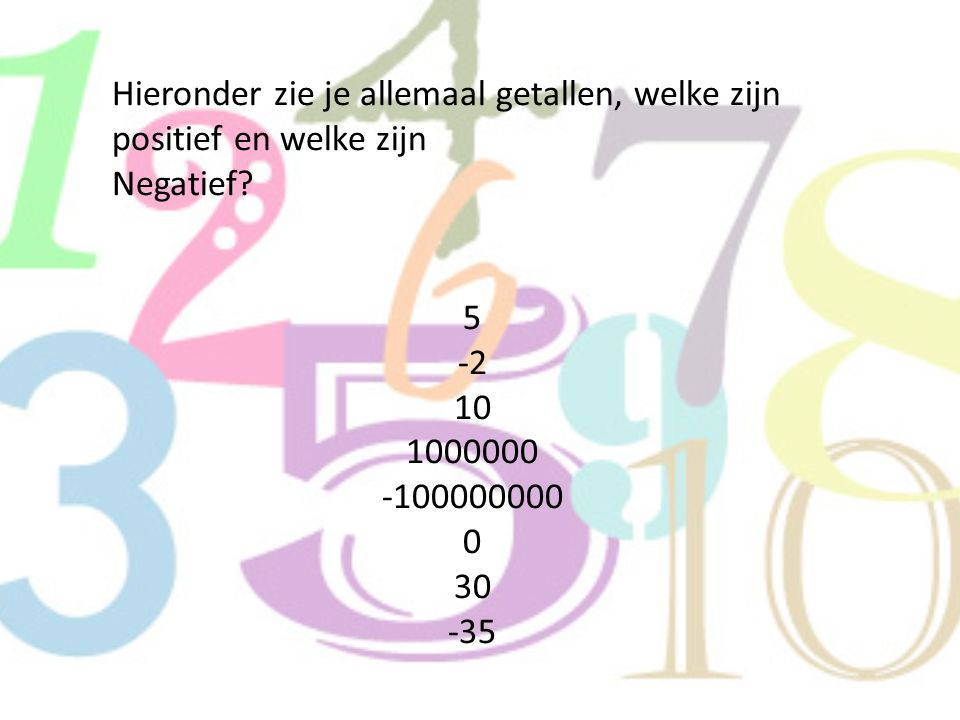 Hieronder zie je allemaal getallen, welke zijn positief en welke zijn